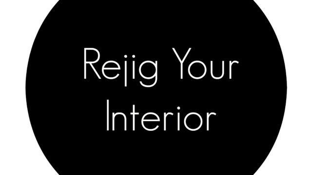 Rejig your interior